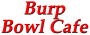 Burp Bowl Cafe (Teriyaki)