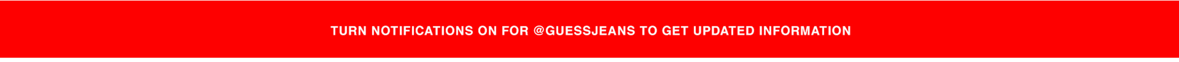 Turn on notifications on @GUESSJEANS to get updated information