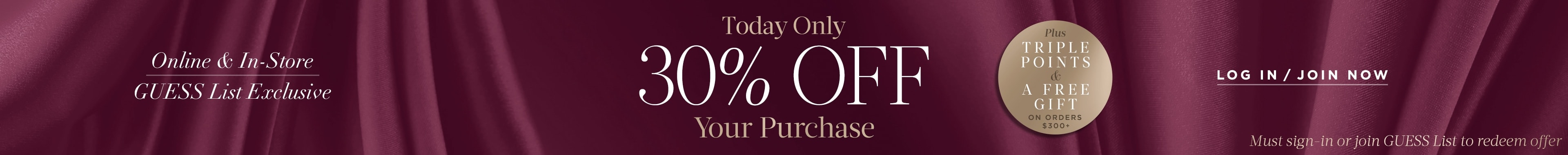 Today Only 30% Off your Purchase