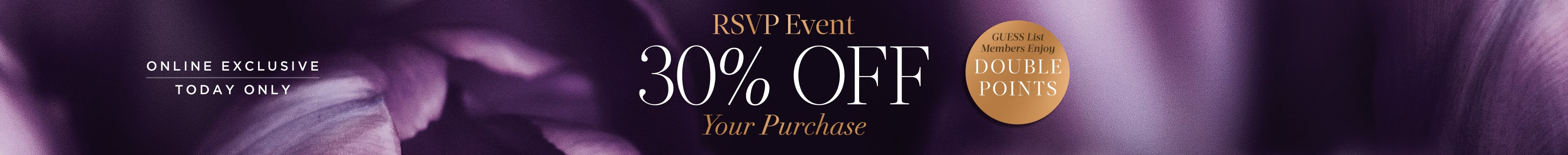 RSVP Event 30% Off your purchase of $300+