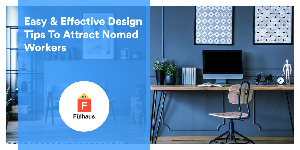 Easy & Effective Design Tips To Attract Nomad Workers