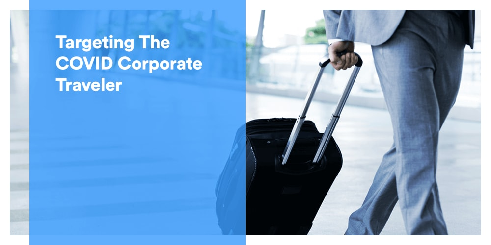 Targeting The COVID Corporate Traveler