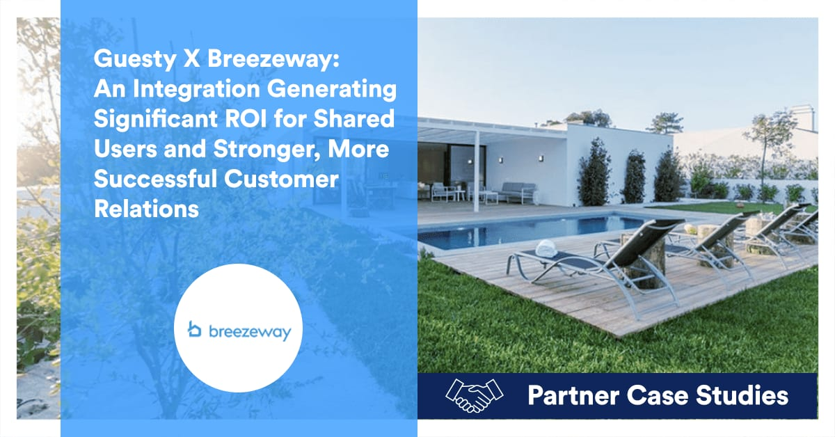 Guesty X Breezeway: An Integration Generating Significant ROI for Shared Users and Stronger, More Successful Customer Relations