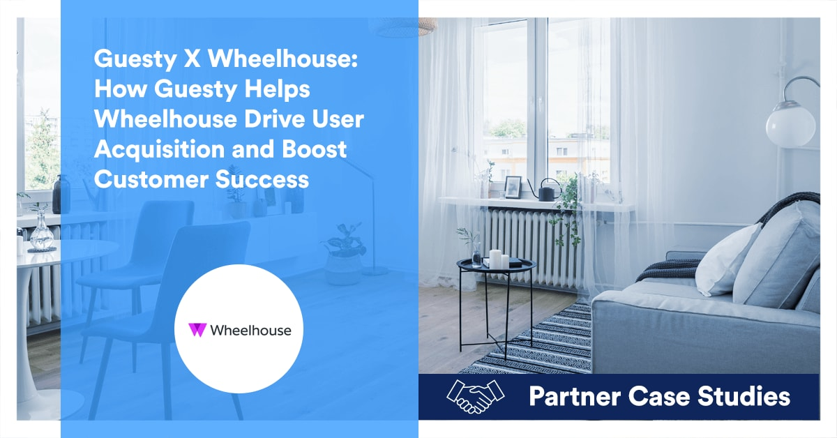 Guesty X Wheelhouse: How Guesty Helps Wheelhouse Drive User Acquisition and Boost Customer Success