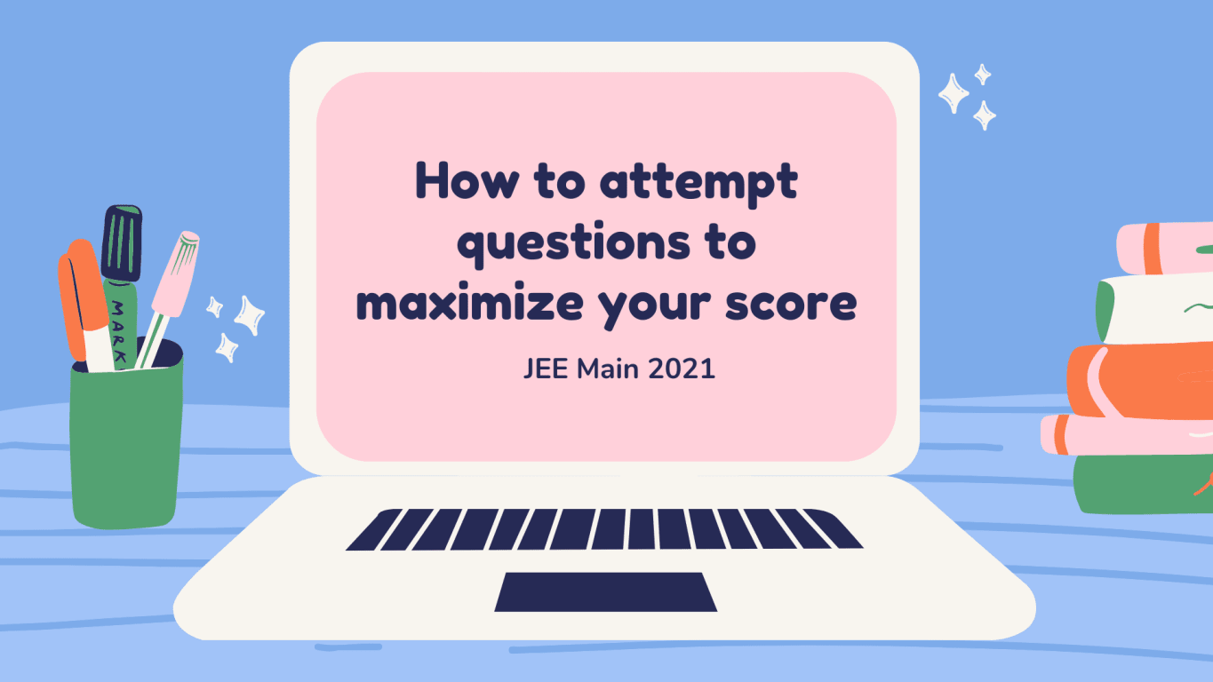 How to attempt questions to maximize your score | JEE Main 2021