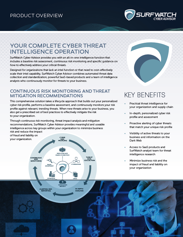 SurfWatch Cyber Advisor gives you an instant, an all-in-one intelligence function that includes a personalized risk profile, baseline risk assessment, continuous risk monitoring and specific guidance on how to effectively address your critical threats.