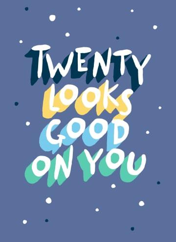 - Verjaardagskaart-twenty-looks-good-on-you-man