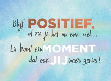 - blijf-positief-er-komt-een-moment