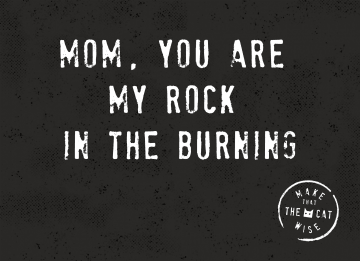 - mom-you-are-the-rock-in-the-burning