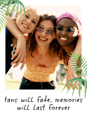 - tans-will-fade-memories-will-last-forever