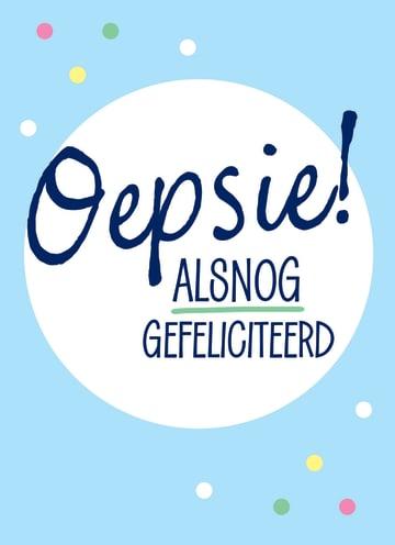 - oepsie-alsnog-gefeliciteerd
