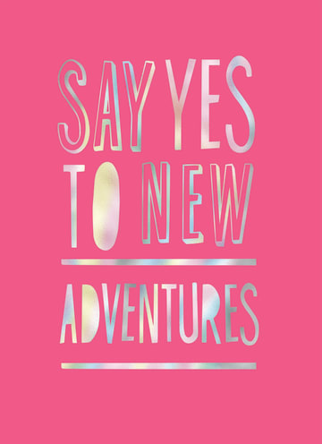 - say-yes-to-new-adventures