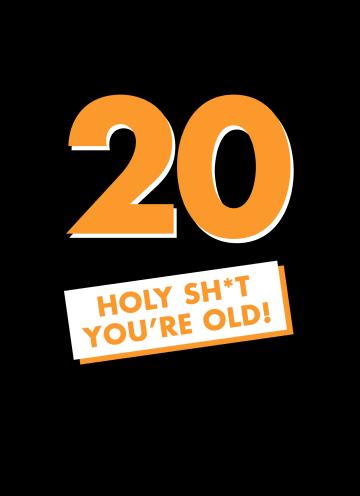 - verjaardagskaart-man-20-holy-shit-you-are-old
