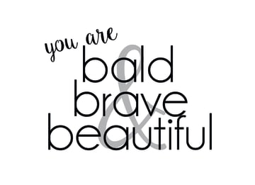 - you-are-bald-brave-and-beautiful