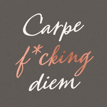 - carpe-fcking-diem