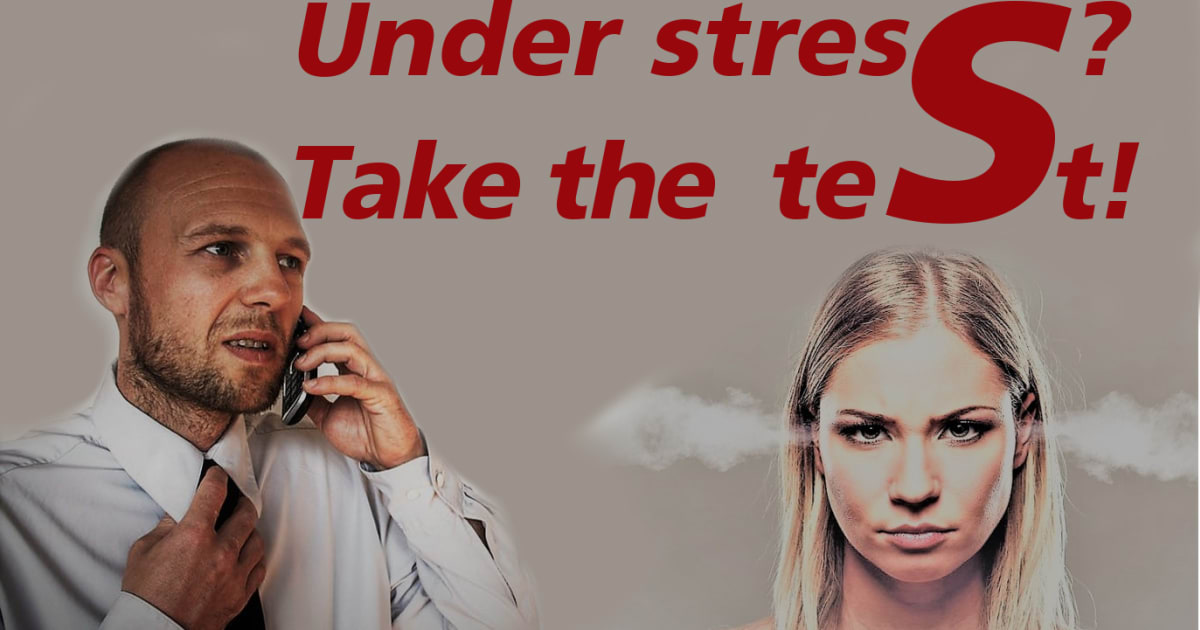 under stress? take the test!