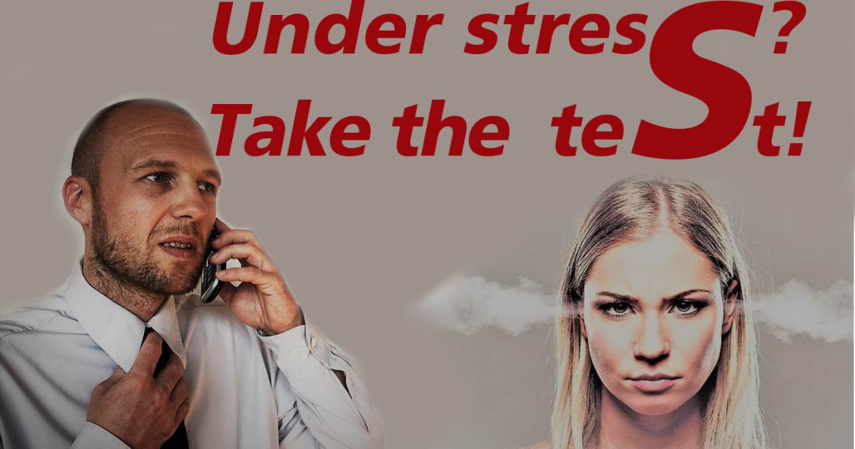 under stress? take the test!