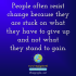 People often resist change because they are stuck on what they have to give up and not what they stand to gain.