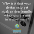 Why is it that your clothes only get stuck on door handles when you are not in a good mood?