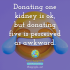 Donating one kidney is ok, but donating five is perceived as awkward.