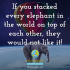 If you stacked every elephant in the world on top of each other, they would not like it!