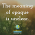 The meaning of opaque is unclear.