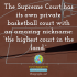 "The Supreme Court has its own private basketball court with an amazing nickname: ""the highest court in the land""."