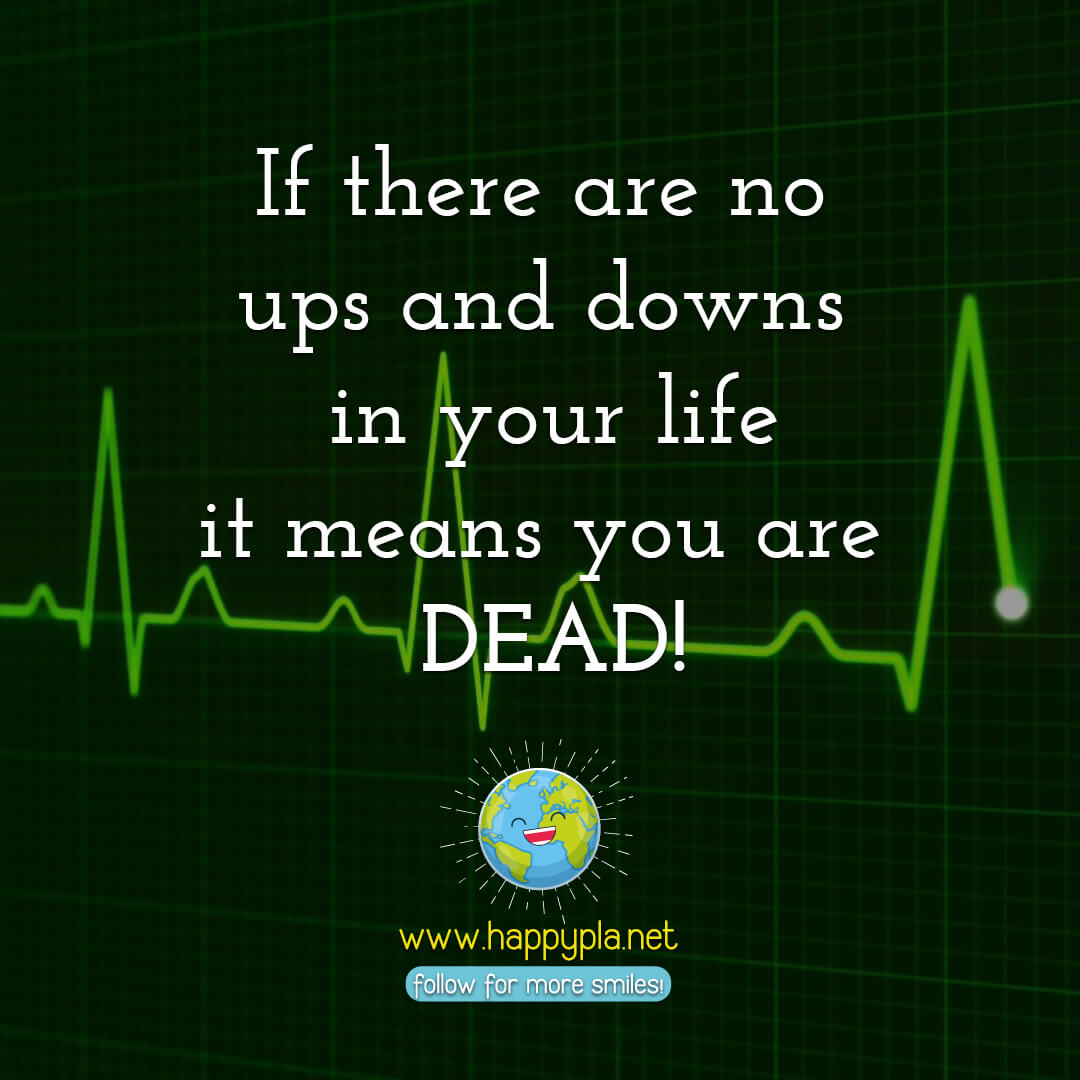 the ups and downs are parts of life