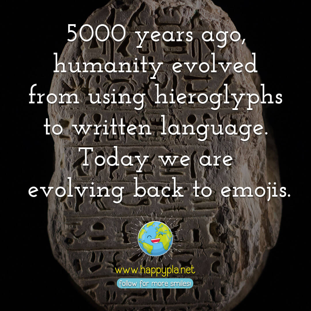 5000 years ago, humanity evolved from using hieroglyphs to written language. Today we are evolving back to emojis.