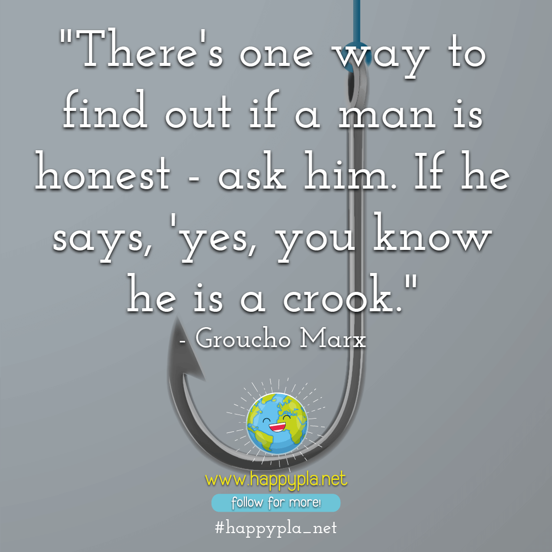 There's one way to find out if a man is honest - ask him. If he says, 'Yes, you know he is a crook.