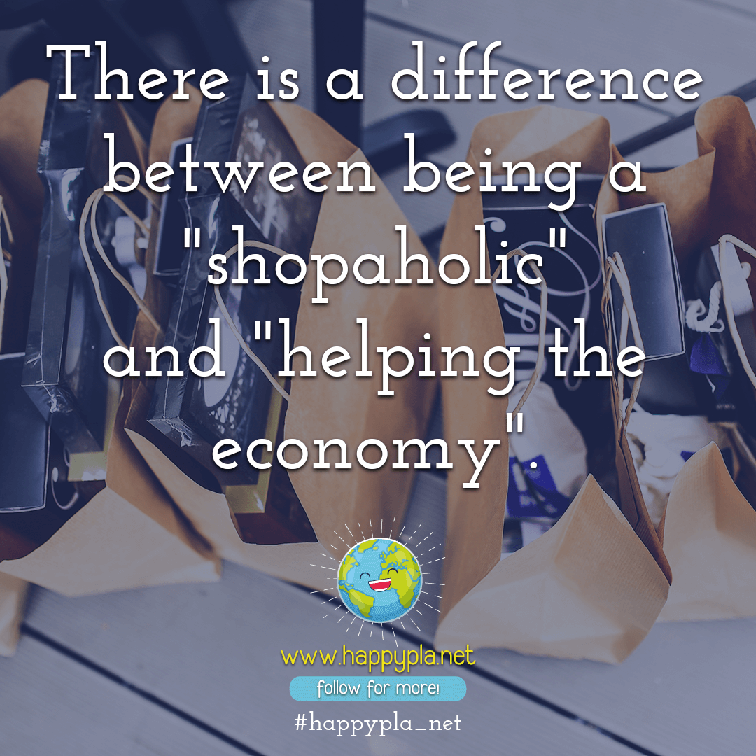 "The difference between ""shopaholic"" and ""helping the economy"""