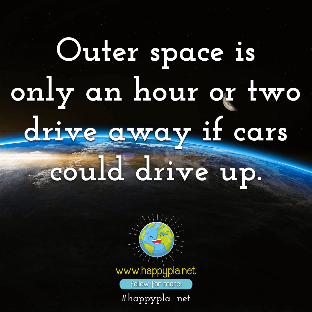 Outer space is only an hour or two drive away if cars could drive up.