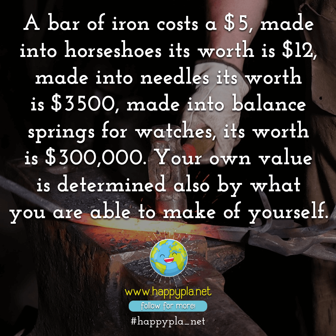 Your own value is determined also by what you are able to make of yourself.