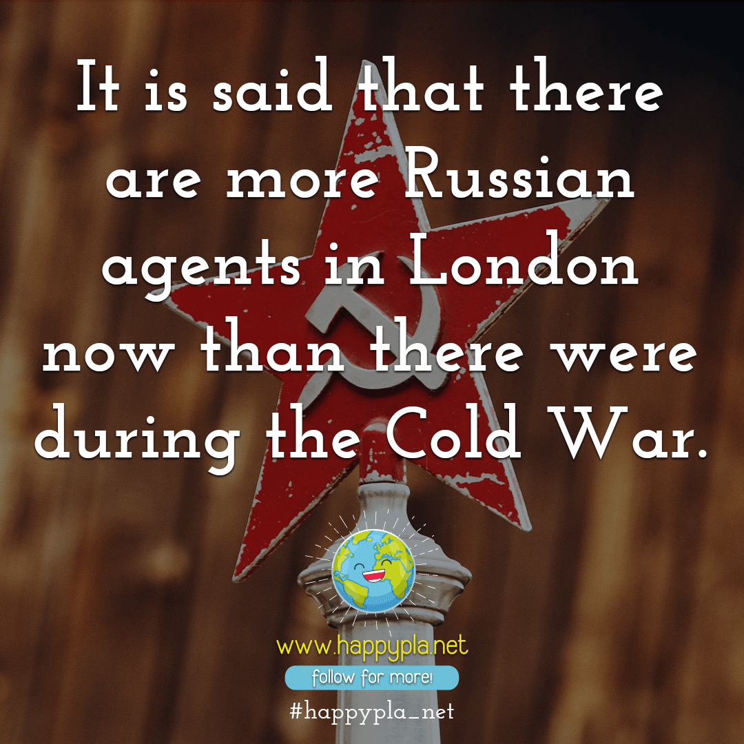 It is said that there are more Russian agents in London now than there were during the Cold War.