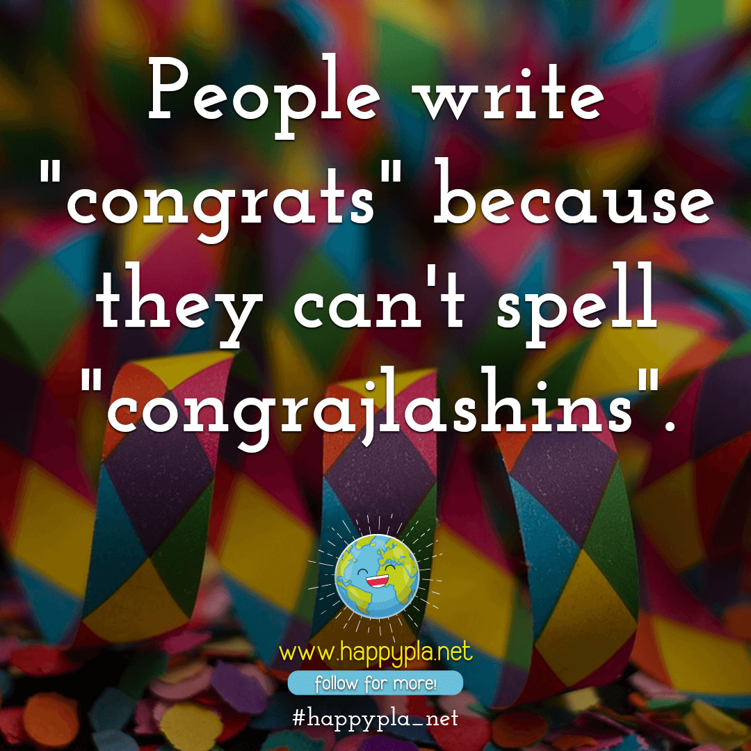 "People write ""congrats"" because they can't spell ""congrajlashins""."