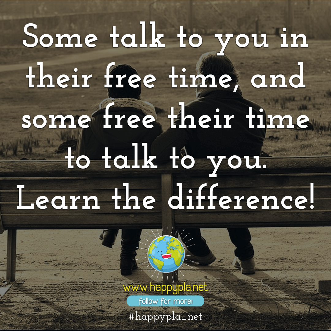 Some talk to you in their free time, and some free their time to talk to you. Learn the difference!