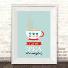 A cup of tea solves everything art print