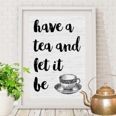Have a tea and let it be print