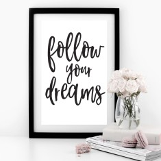 Follow Your Dreams Monochrome Print