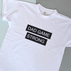 Dad Game Strong T Shirt