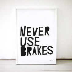 Never Use Brakes Poster