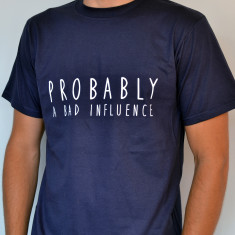 Probably A Bad Influence T Shirt