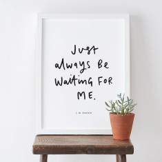 Just Always Be Waiting For Me quote print