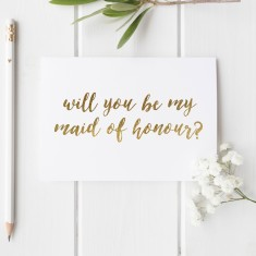 Will you be my maid of honour? gold foil card