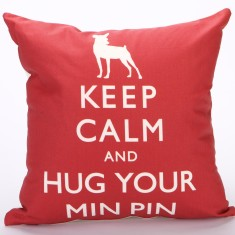 Keep calm & hug your minpin cushion cover