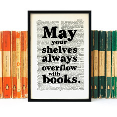 May your shelves overflow with books book lover quote - book page print