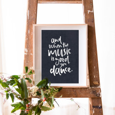 And when the music is good you dance A4 print