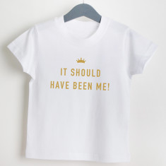 It Should Have Been Me T Shirt