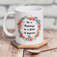 Be A Flamingo In A Flock Of Pigeons Mug
