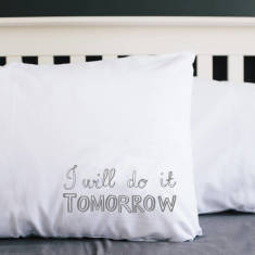I will do it tomorrow pillowcase